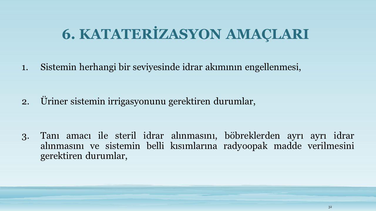 6. KATATERİZASYON AMAÇLARI 1.Sistemin herhangi bir seviyesinde idrar akımının engellenmesi, 2.Üriner sistemin irrigasyonunu gerektiren durumlar, 3.Tan