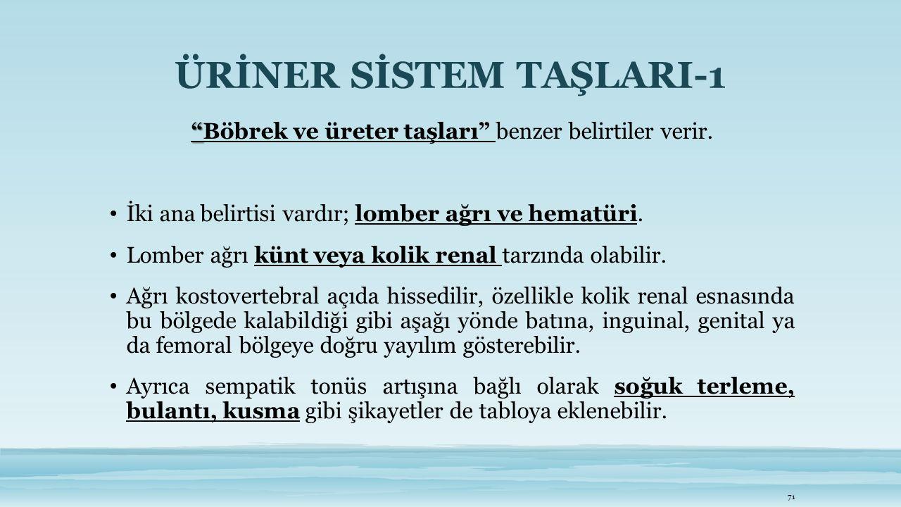 """ÜRİNER SİSTEM TAŞLARI-1 """" """"Böbrek ve üreter taşları"""" benzer belirtiler verir. İki ana belirtisi vardır; lomber ağrı ve hematüri. Lomber ağrı künt veya"""
