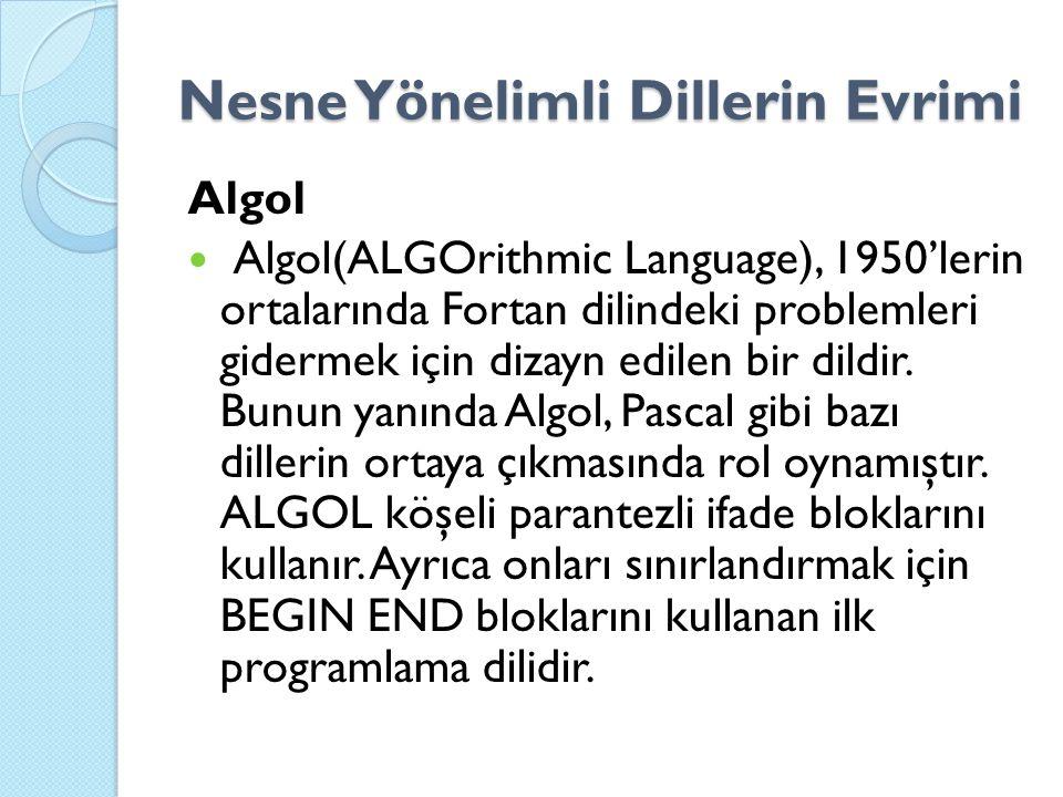 Nesne Yönelimli Dillerin Evrimi Algol Algol(ALGOrithmic Language), 1950'lerin ortalarında Fortan dilindeki problemleri gidermek için dizayn edilen bir