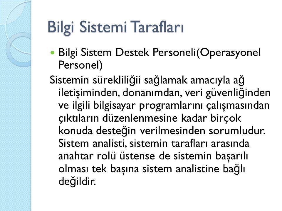 Bilgi Sistemi Tarafları Bilgi Sistem Destek Personeli(Operasyonel Personel) Sistemin süreklili ğ ii sa ğ lamak amacıyla a ğ iletişiminden, donanımdan,