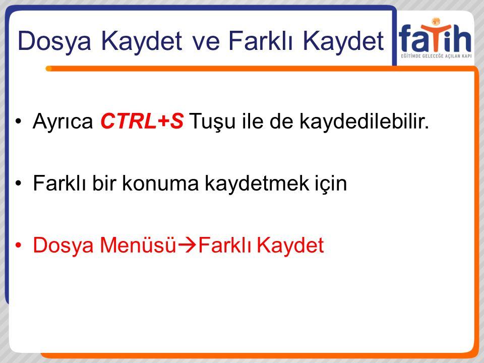 Dosya Kaydet ve Farklı Kaydet Ayrıca CTRL+S Tuşu ile de kaydedilebilir.