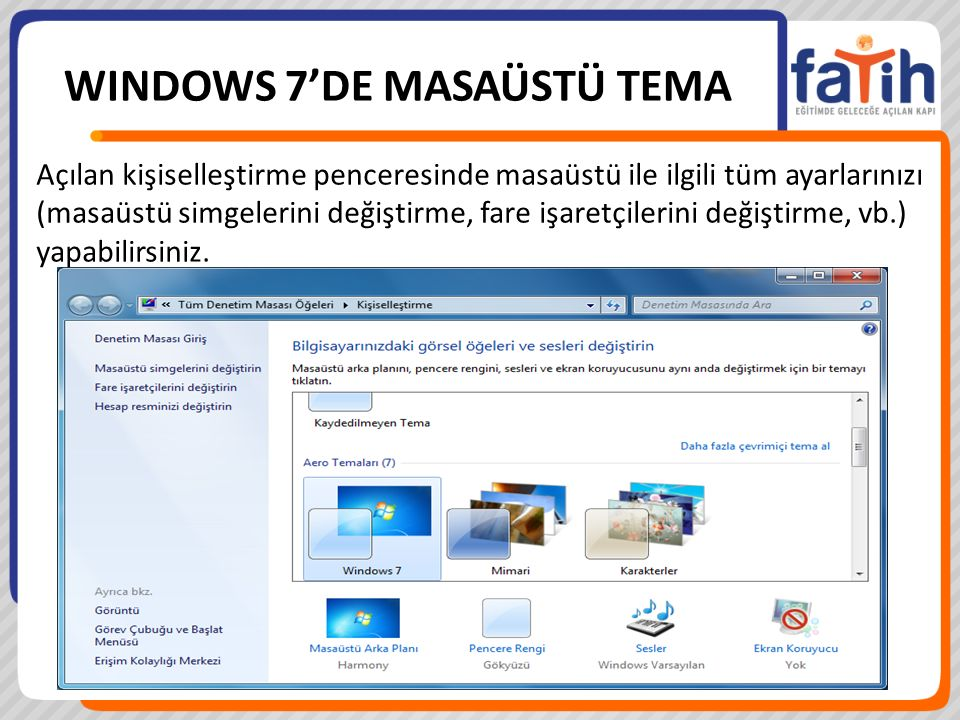 WINDOWS 7'DE MASAÜSTÜ TEMA Açılan kişiselleştirme penceresinde masaüstü ile ilgili tüm ayarlarınızı (masaüstü simgelerini değiştirme, fare işaretçilerini değiştirme, vb.) yapabilirsiniz.
