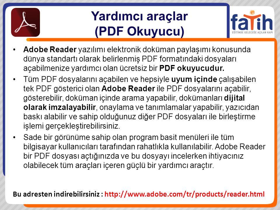 Yardımcı araçlar (PDF Okuyucu) Adobe Reader yazılımı elektronik doküman paylaşımı konusunda dünya standartı olarak belirlenmiş PDF formatındaki dosyaları açabilmenize yardımcı olan ücretsiz bir PDF okuyucudur.