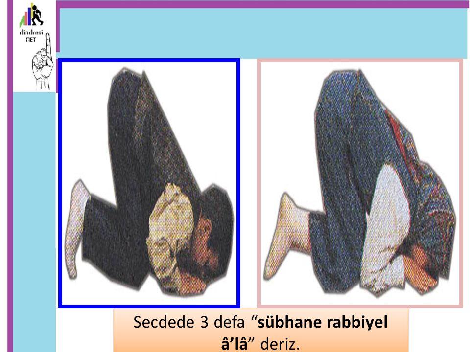 """Secdede 3 defa """"sübhane rabbiyel â'lâ"""" deriz."""