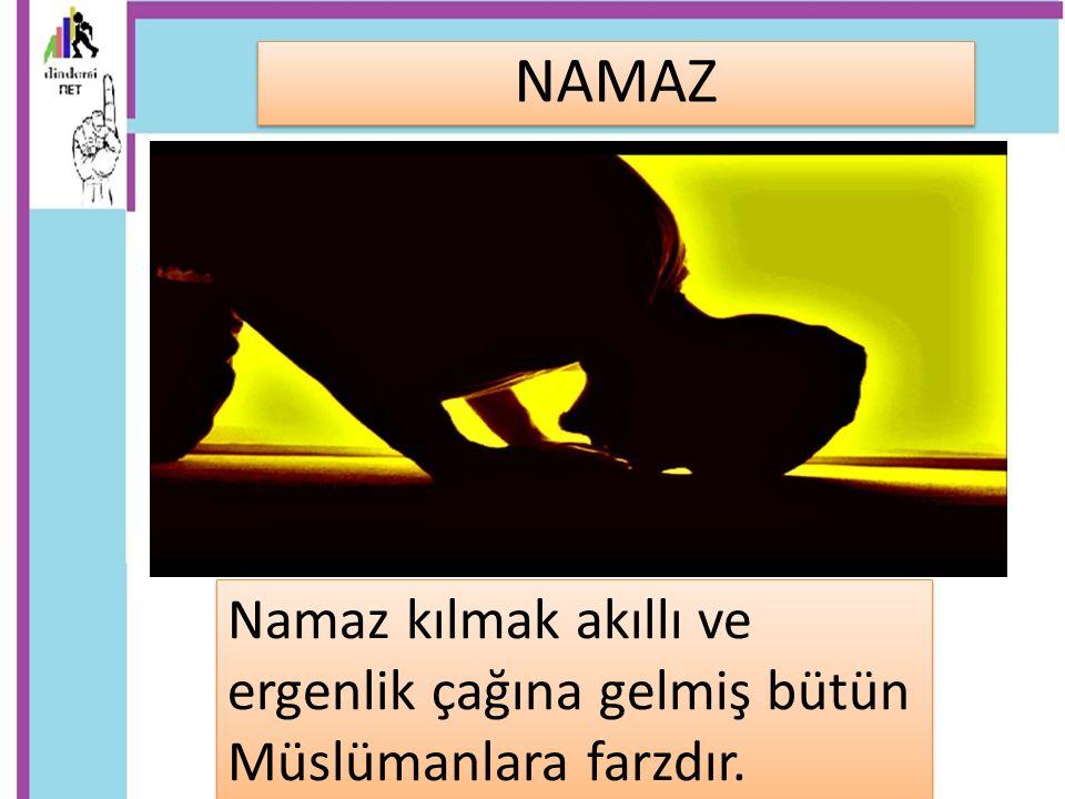 Namaz kılmak akıllı ve ergenlik çağına gelmiş bütün Müslümanlara farzdır. NAMAZ