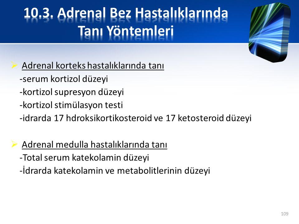  Adrenal korteks hastalıklarında tanı -serum kortizol düzeyi -kortizol supresyon düzeyi -kortizol stimülasyon testi -idrarda 17 hdroksikortikosteroid