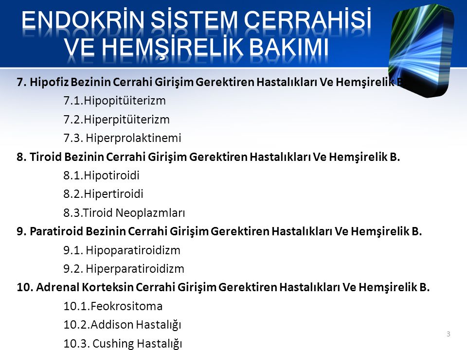7. Hipofiz Bezinin Cerrahi Girişim Gerektiren Hastalıkları Ve Hemşirelik B. 7.1.Hipopitüiterizm 7.2.Hiperpitüiterizm 7.3. Hiperprolaktinemi 8. Tiroid