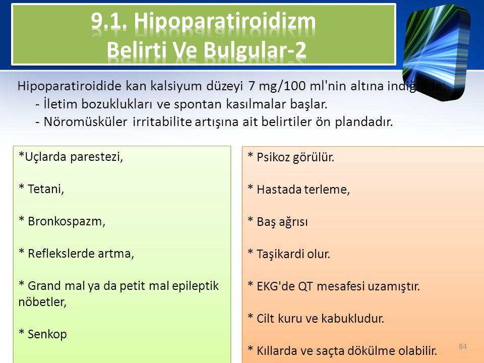 Hipoparatiroidide kan kalsiyum düzeyi 7 mg/100 ml'nin altına indiğinde; - İletim bozuklukları ve spontan kasılmalar başlar. - Nöromüsküler irritabilit