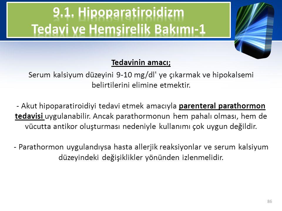 Tedavinin amacı; Serum kalsiyum düzeyini 9-10 mg/dl' ye çıkarmak ve hipokalsemi belirtilerini elimine etmektir. - Akut hipoparatiroidiyi tedavi etmek