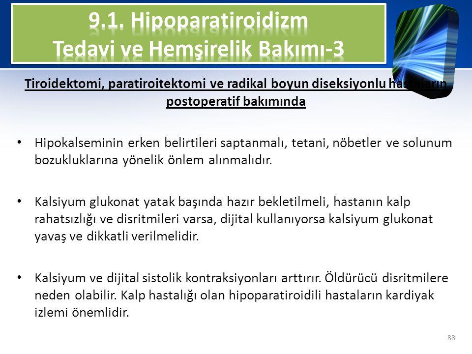 Tiroidektomi, paratiroitektomi ve radikal boyun diseksiyonlu hastaların postoperatif bakımında Hipokalseminin erken belirtileri saptanmalı, tetani, nö
