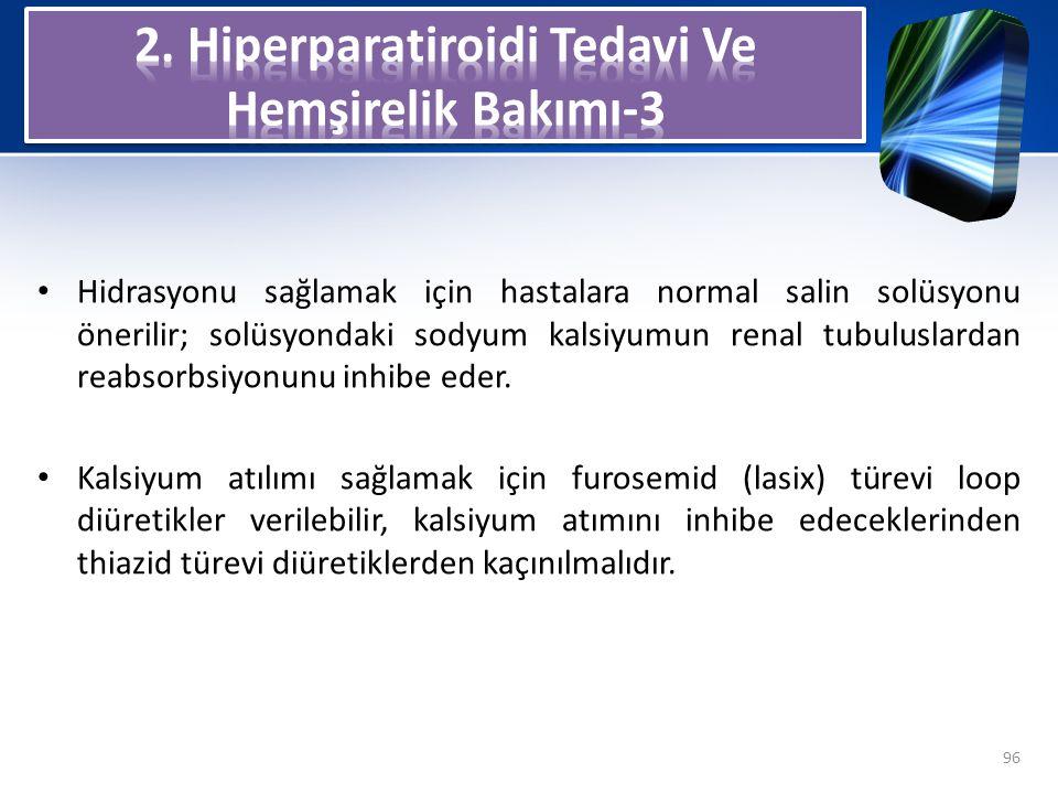 Hidrasyonu sağlamak için hastalara normal salin solüsyonu önerilir; solüsyondaki sodyum kalsiyumun renal tubuluslardan reabsorbsiyonunu inhibe eder. K