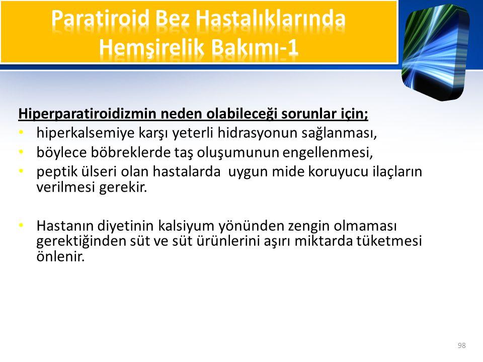 Hiperparatiroidizmin neden olabileceği sorunlar için; hiperkalsemiye karşı yeterli hidrasyonun sağlanması, böylece böbreklerde taş oluşumunun engellen