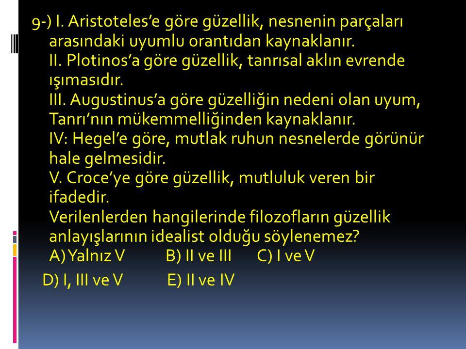 9-) I.Aristoteles'e göre güzellik, nesnenin parçaları arasındaki uyumlu orantıdan kaynaklanır.