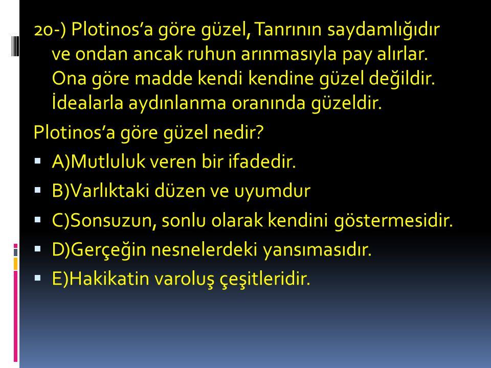 20-) Plotinos'a göre güzel, Tanrının saydamlığıdır ve ondan ancak ruhun arınmasıyla pay alırlar.