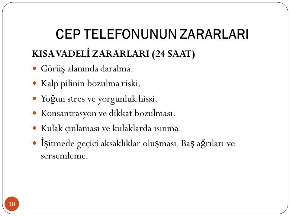 CEP TELEFONUNUN ZARARLARI KISA VADEL İ ZARARLARI (24 SAAT) Görü ş alanında daralma.