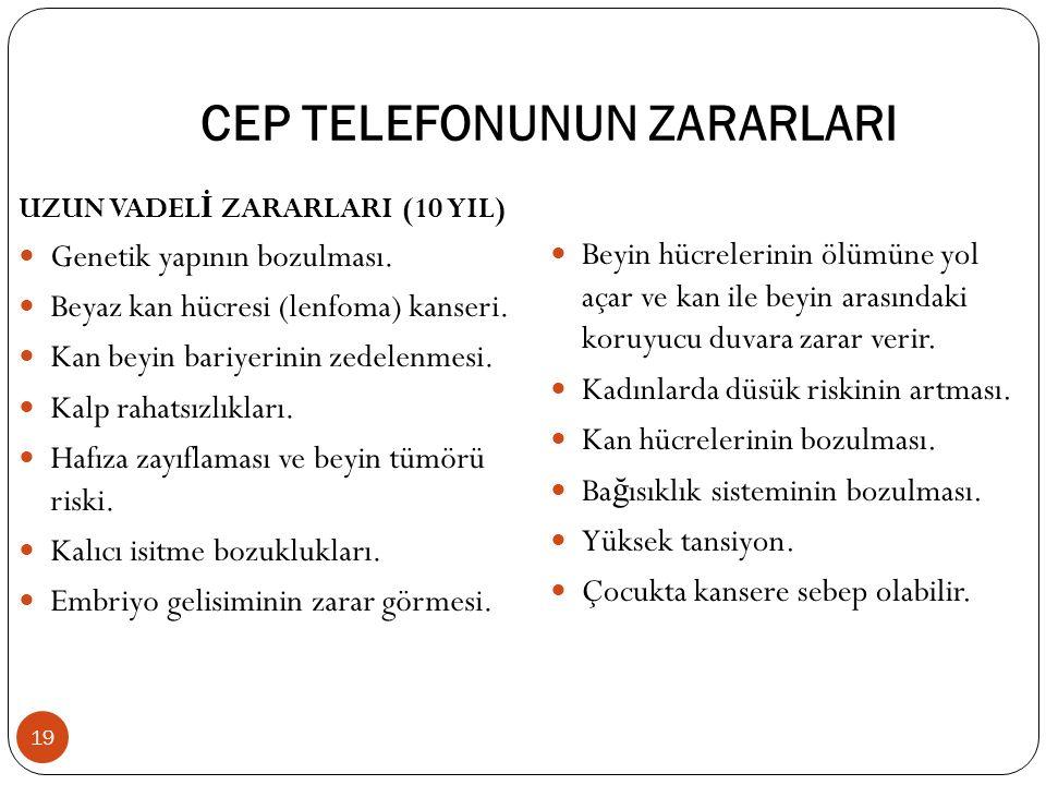 CEP TELEFONUNUN ZARARLARI UZUN VADEL İ ZARARLARI (10 YIL) Genetik yapının bozulması.