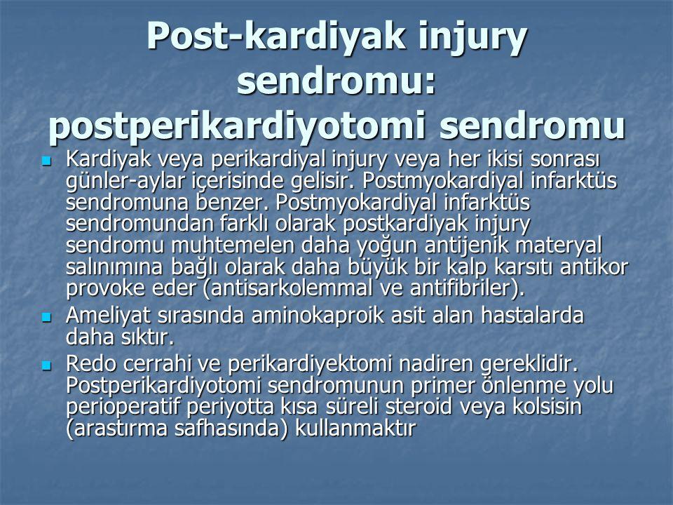 Post-kardiyak injury sendromu: postperikardiyotomi sendromu Kardiyak veya perikardiyal injury veya her ikisi sonrası günler-aylar içerisinde gelisir.