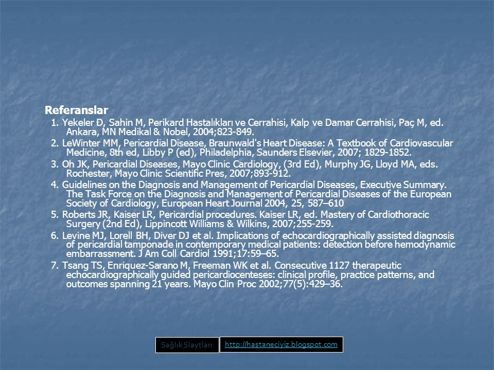 Referanslar 1. Yekeler Đ, Sahin M, Perikard Hastalıkları ve Cerrahisi, Kalp ve Damar Cerrahisi, Paç M, ed. Ankara, MN Medikal & Nobel, 2004;823-849. 2