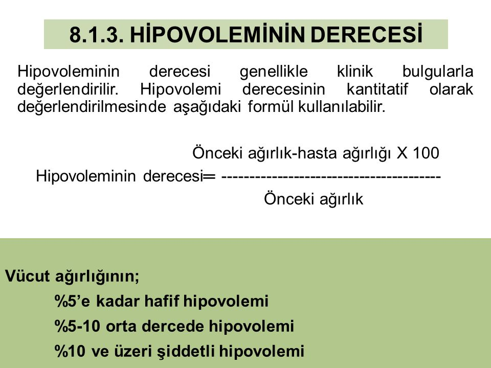 8.1.3. HİPOVOLEMİNİN DERECESİ Hipovoleminin derecesi genellikle klinik bulgularla değerlendirilir. Hipovolemi derecesinin kantitatif olarak değerlendi