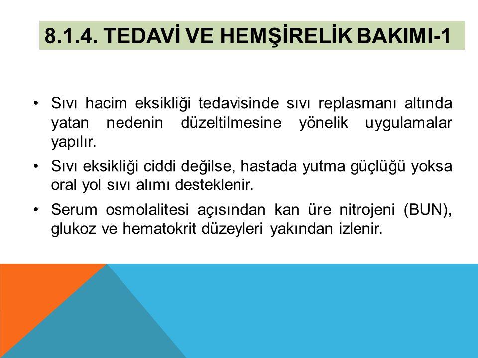 8.1.4. TEDAVİ VE HEMŞİRELİK BAKIMI-1 Sıvı hacim eksikliği tedavisinde sıvı replasmanı altında yatan nedenin düzeltilmesine yönelik uygulamalar yapılır