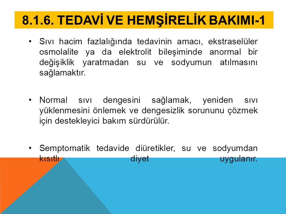 8.1.6. TEDAVİ VE HEMŞİRELİK BAKIMI-1 Sıvı hacim fazlalığında tedavinin amacı, ekstraselüler osmolalite ya da elektrolit bileşiminde anormal bir değişi