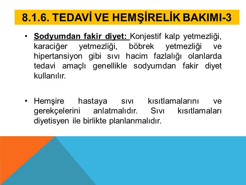 8.1.6. TEDAVİ VE HEMŞİRELİK BAKIMI-3 Sodyumdan fakir diyet: Konjestif kalp yetmezliği, karaciğer yetmezliği, böbrek yetmezliği ve hipertansiyon gibi s