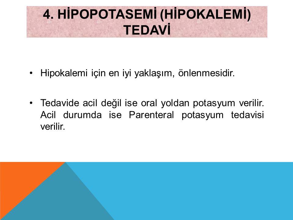 4. HİPOPOTASEMİ (HİPOKALEMİ) TEDAVİ Hipokalemi için en iyi yaklaşım, önlenmesidir. Tedavide acil değil ise oral yoldan potasyum verilir. Acil durumda