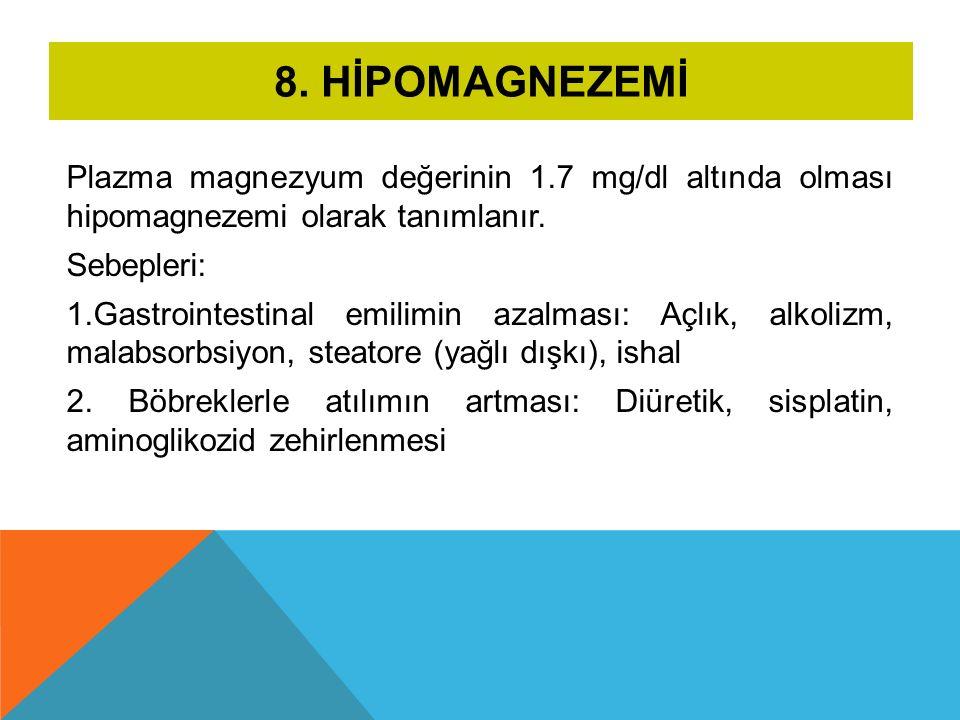8. HİPOMAGNEZEMİ Plazma magnezyum değerinin 1.7 mg/dl altında olması hipomagnezemi olarak tanımlanır. Sebepleri: 1.Gastrointestinal emilimin azalması:
