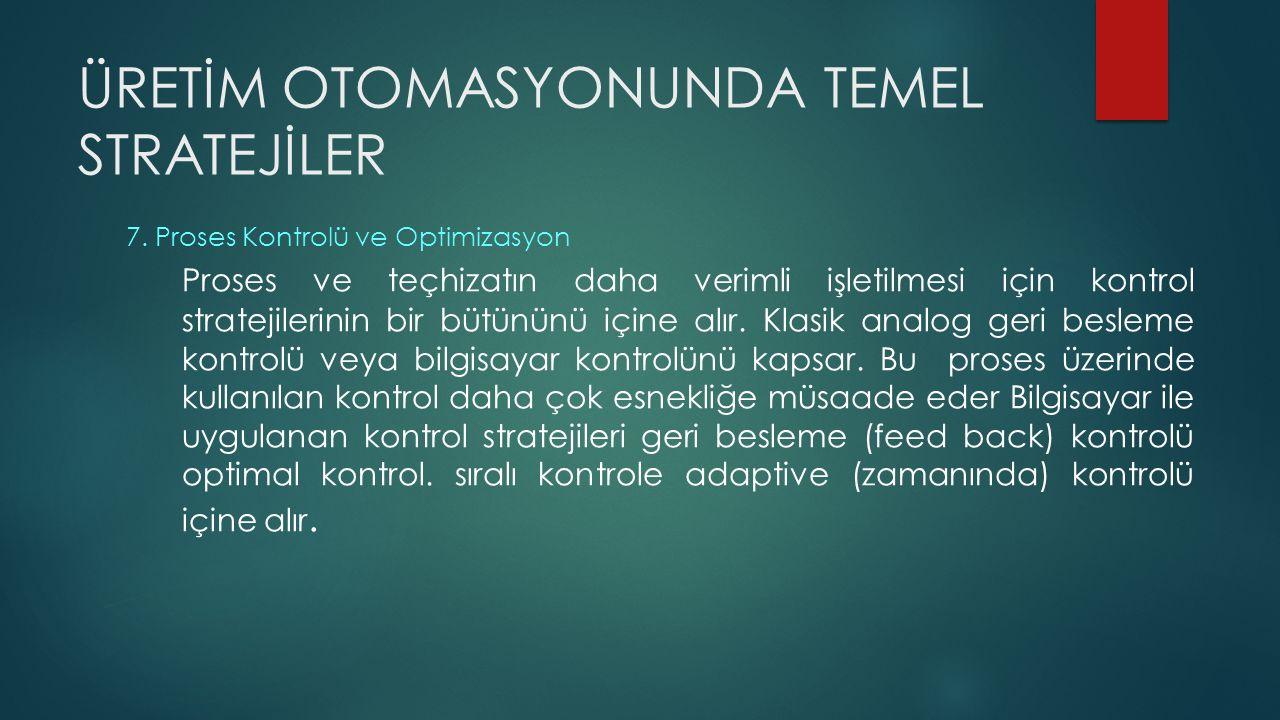 ÜRETİM OTOMASYONUNDA TEMEL STRATEJİLER 7.