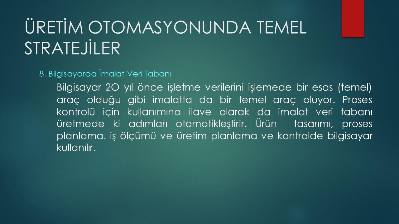 ÜRETİM OTOMASYONUNDA TEMEL STRATEJİLER 9.