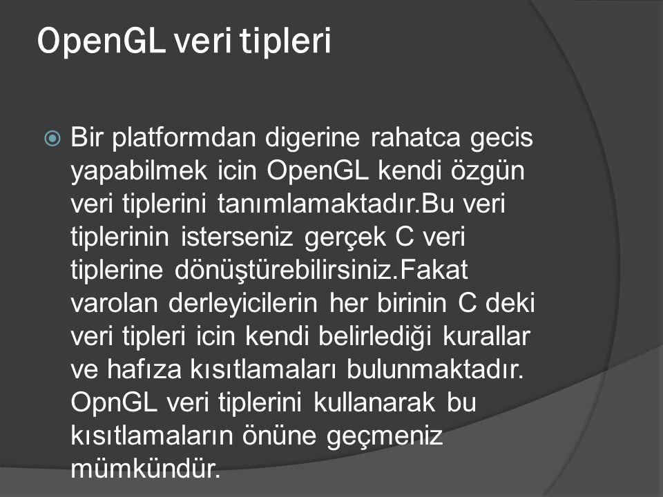 OpenGL veri tipleri  Bir platformdan digerine rahatca gecis yapabilmek icin OpenGL kendi özgün veri tiplerini tanımlamaktadır.Bu veri tiplerinin iste