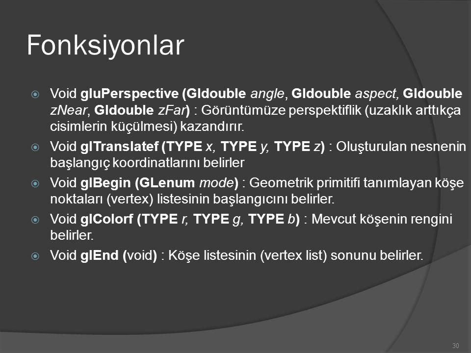 30 Fonksiyonlar  Void gluPerspective (Gldouble angle, Gldouble aspect, Gldouble zNear, Gldouble zFar) : Görüntümüze perspektiflik (uzaklık arttıkça c