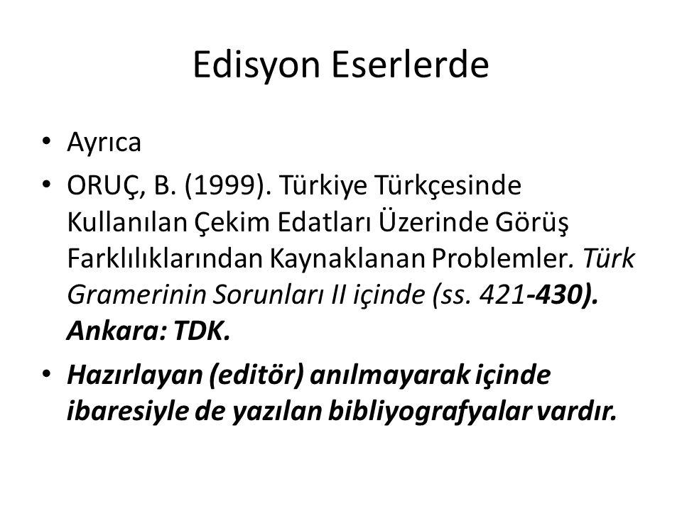 Edisyon Eserlerde Ayrıca ORUÇ, B.(1999).