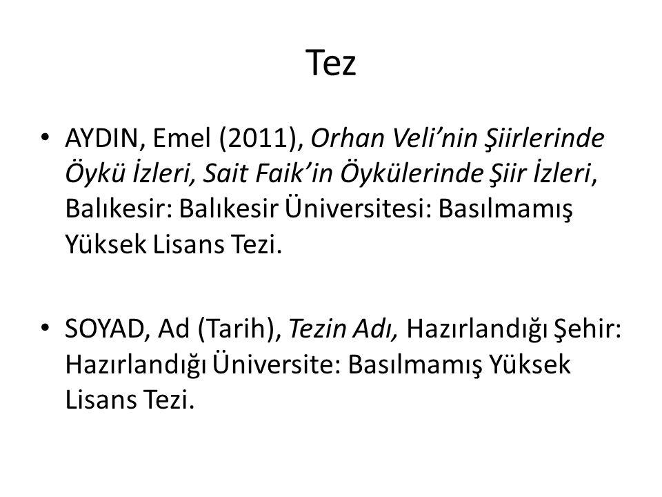 Tez AYDIN, Emel (2011), Orhan Veli'nin Şiirlerinde Öykü İzleri, Sait Faik'in Öykülerinde Şiir İzleri, Balıkesir: Balıkesir Üniversitesi: Basılmamış Yüksek Lisans Tezi.