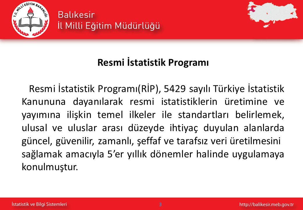 3 Resmi İstatistik Programı Resmi İstatistik Programı(RİP), 5429 sayılı Türkiye İstatistik Kanununa dayanılarak resmi istatistiklerin üretimine ve yay