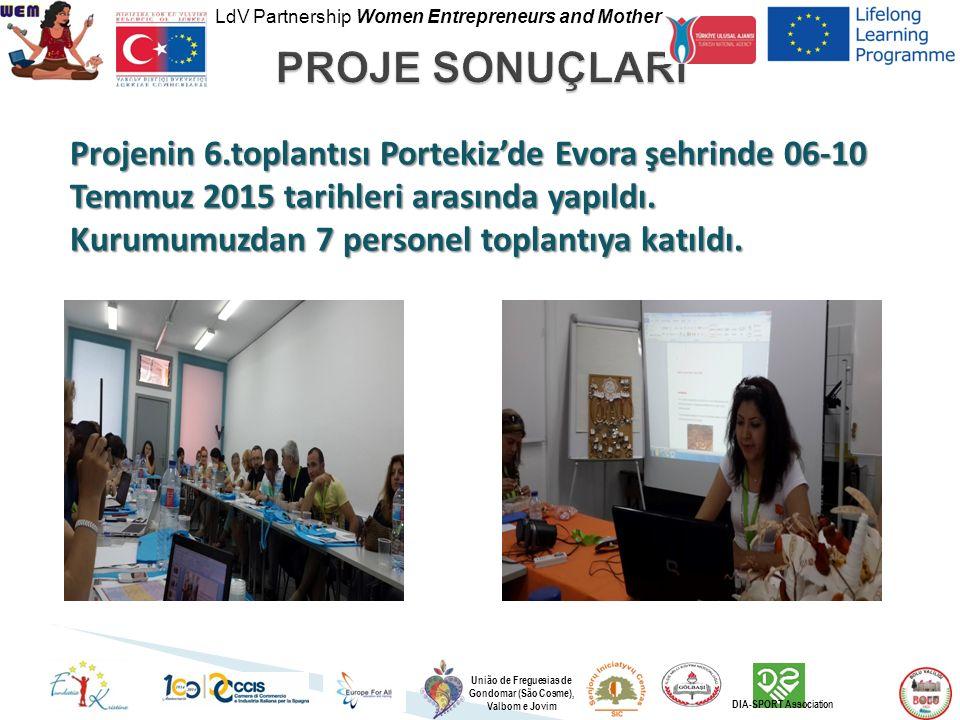 LdV Partnership Women Entrepreneurs and Mother União de Freguesias de Gondomar (São Cosme), Valbom e Jovim DIA-SPORT Association Projenin 6.toplantısı Portekiz'de Evora şehrinde 06-10 Temmuz 2015 tarihleri arasında yapıldı.