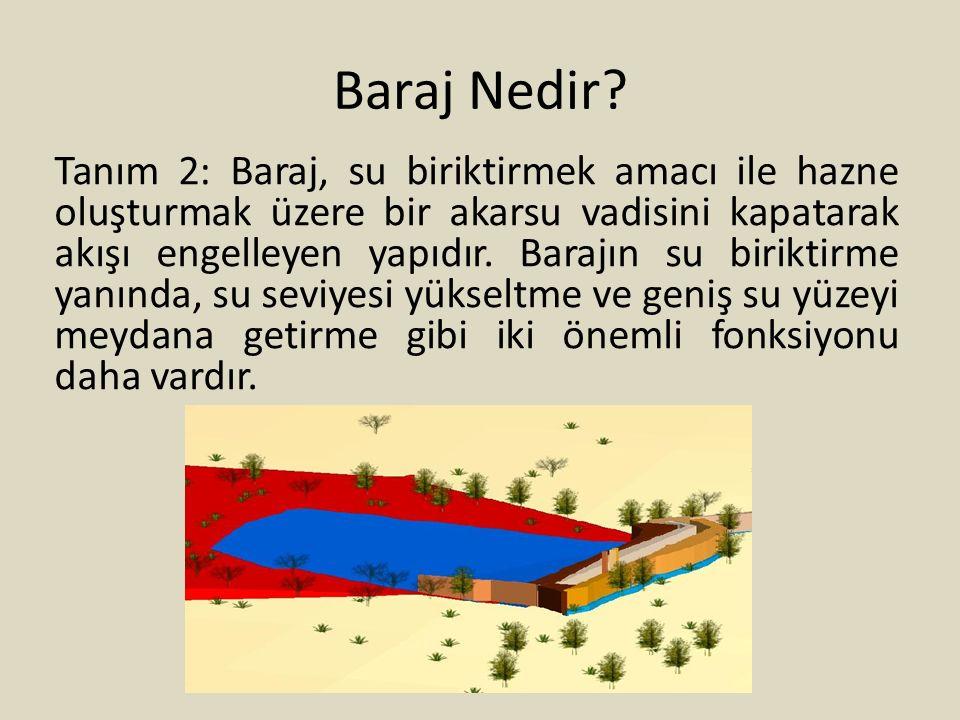 Baraj Nedir? Tanım 2: Baraj, su biriktirmek amacı ile hazne oluşturmak üzere bir akarsu vadisini kapatarak akışı engelleyen yapıdır. Barajın su birikt