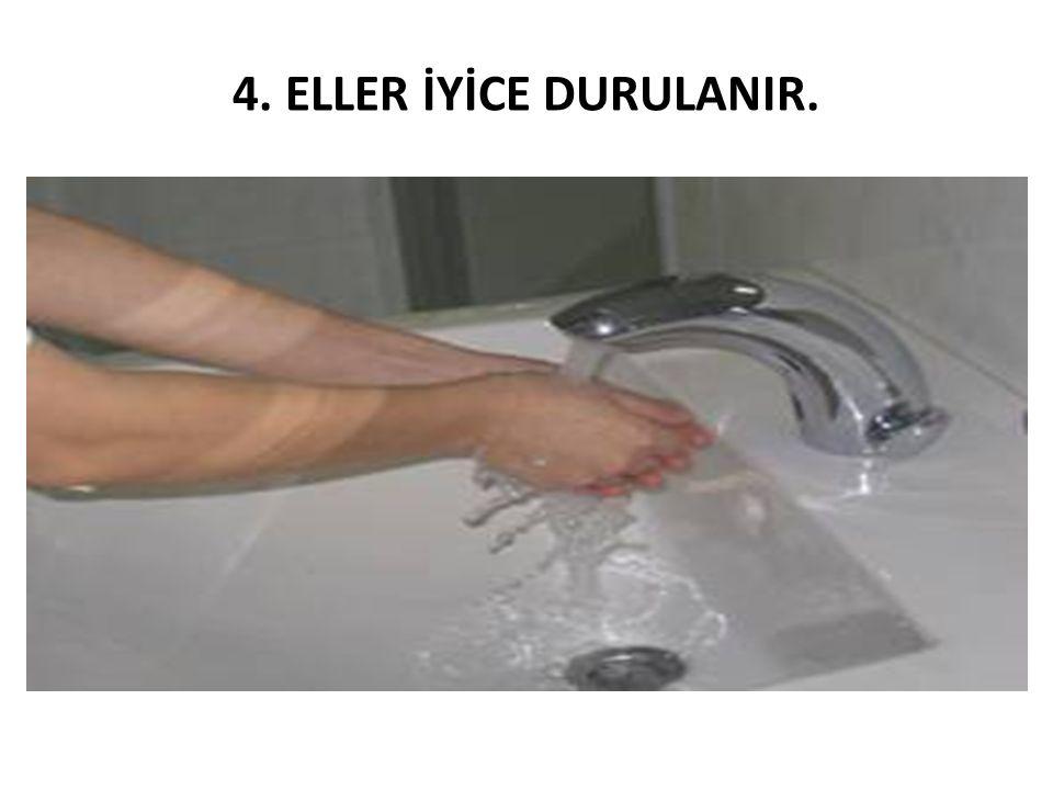 4. ELLER İYİCE DURULANIR.