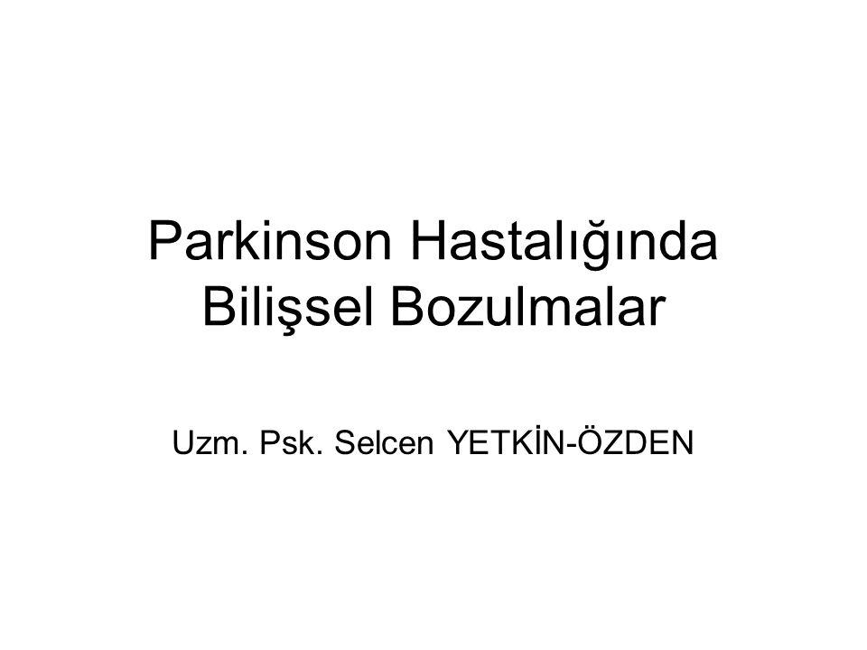 Parkinson Hastalığında Bilişsel Bozulmalar Uzm. Psk. Selcen YETKİN-ÖZDEN