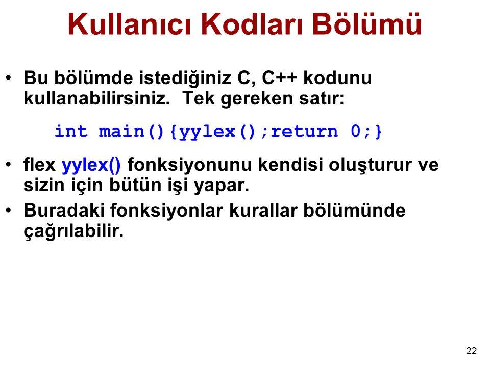 22 Kullanıcı Kodları Bölümü Bu bölümde istediğiniz C, C++ kodunu kullanabilirsiniz.