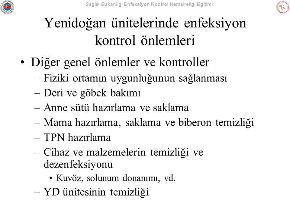 Sağlık Bakanlığı Enfeksiyon Kontrol Hemşireliği Eğitimi Yenidoğan ünitelerinde enfeksiyon kontrol önlemleri Diğer genel önlemler ve kontroller –Fiziki