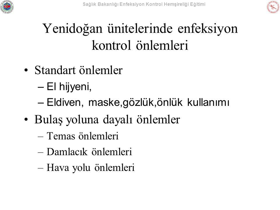 Sağlık Bakanlığı Enfeksiyon Kontrol Hemşireliği Eğitimi Yenidoğan ünitelerinde enfeksiyon kontrol önlemleri Standart önlemler –El hijyeni, –Eldiven, m