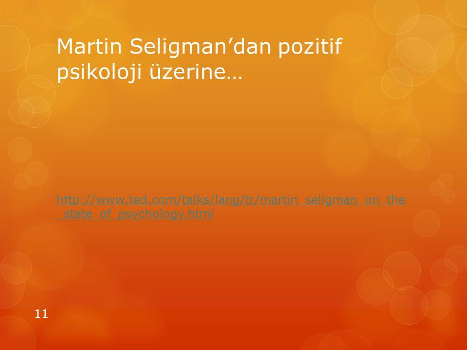 Martin Seligman'dan pozitif psikoloji üzerine… http://www.ted.com/talks/lang/tr/martin_seligman_on_the _state_of_psychology.html 11