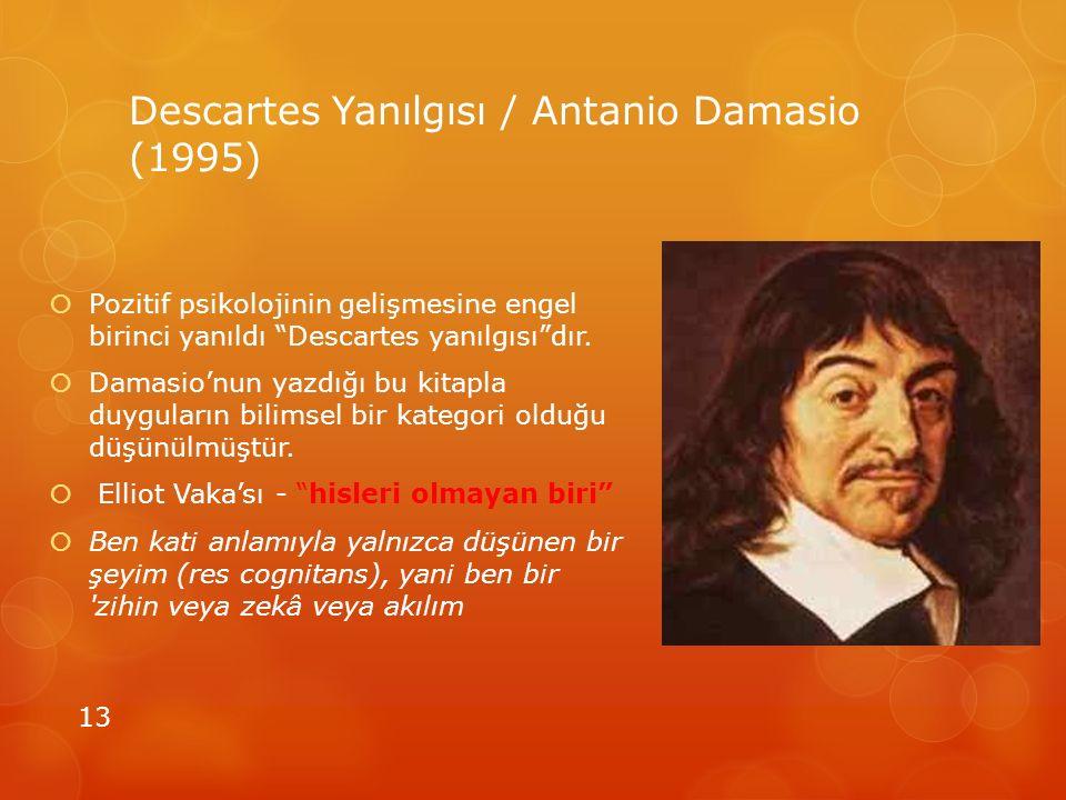"""Descartes Yanılgısı / Antanio Damasio (1995)  Pozitif psikolojinin gelişmesine engel birinci yanıldı """"Descartes yanılgısı""""dır.  Damasio'nun yazdığı"""