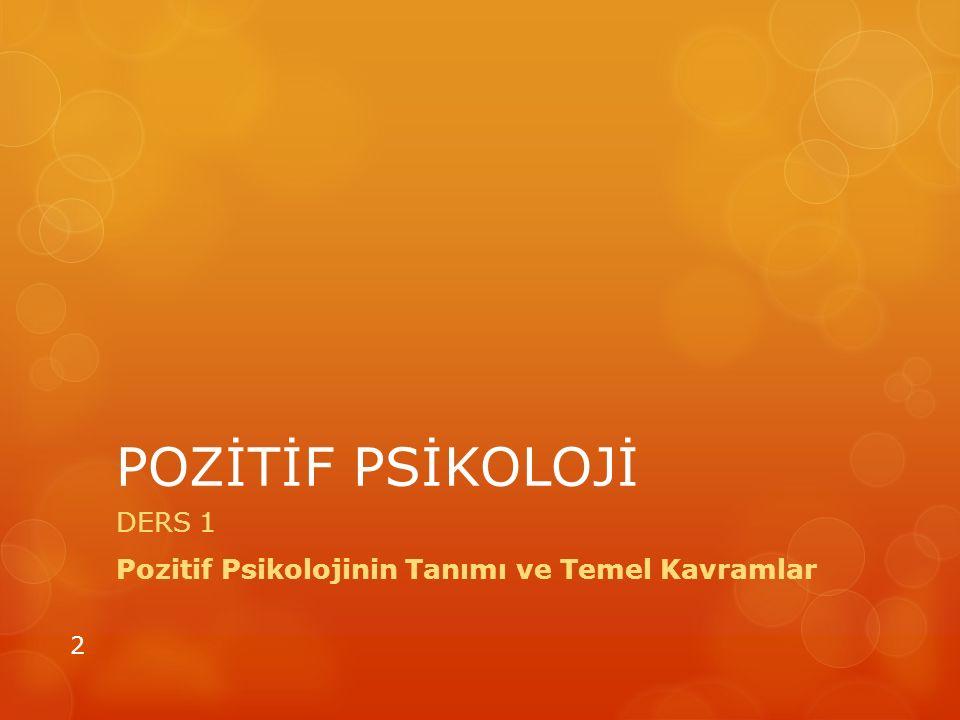 POZİTİF PSİKOLOJİ DERS 1 Pozitif Psikolojinin Tanımı ve Temel Kavramlar 2