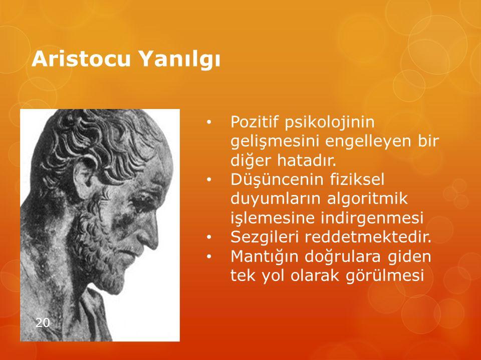 Aristocu Yanılgı 20 Pozitif psikolojinin gelişmesini engelleyen bir diğer hatadır. Düşüncenin fiziksel duyumların algoritmik işlemesine indirgenmesi S