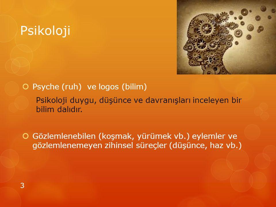 Psikoloji  Psyche (ruh) ve logos (bilim) Psikoloji duygu, düşünce ve davranışları inceleyen bir bilim dalıdır.  Gözlemlenebilen (koşmak, yürümek vb.
