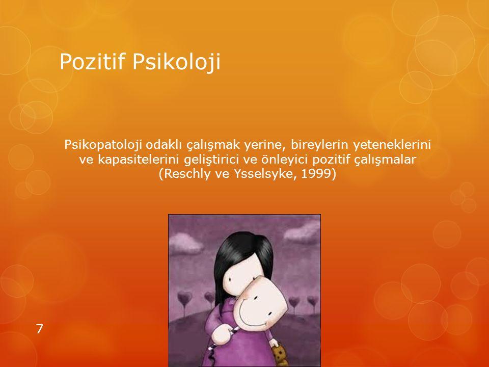 Pozitif Psikoloji Psikopatoloji odaklı çalışmak yerine, bireylerin yeteneklerini ve kapasitelerini geliştirici ve önleyici pozitif çalışmalar (Reschly