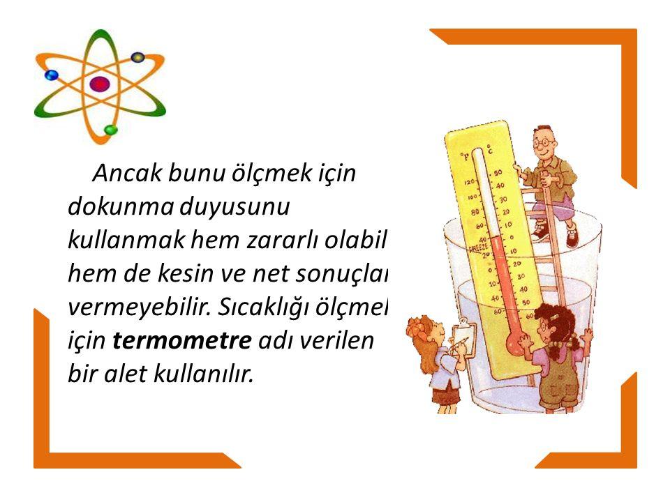 Termometre, bir hazne ve ona bağlı bir cam borudan oluşur.