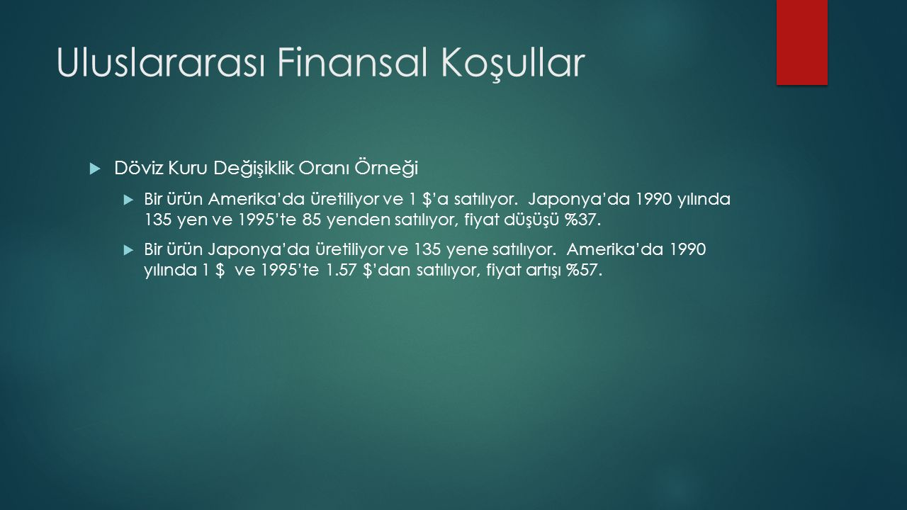 Uluslararası Finansal Koşullar  Döviz Kuru Değişiklik Oranı Örneği  Bir ürün Amerika'da üretiliyor ve 1 $'a satılıyor. Japonya'da 1990 yılında 135 y